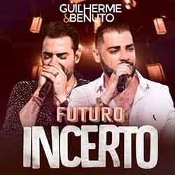 Baixar Música Futuro Incerto - Guilherme e Benuto Mp3
