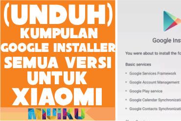 [UNDUH] Kumpulan Google Installer untuk Xiaomi