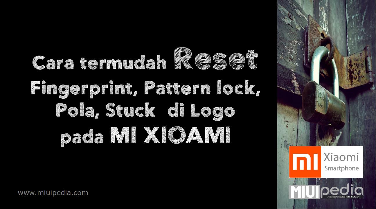 Cara termudah Reset  Fingerprint, Pattern lock, Pola, Stuck  di Logo  pada MI XIOAMI