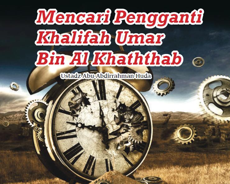 Mencari Pengganti Khalifah Umar Bin Al Khaththab