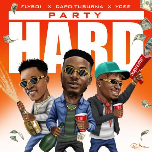 "[MUSIC] FLYBOI - ""Party Hard"" x Ycee x DAPO TUBURNA   MP3 DOWNLOAD"
