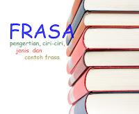 Pengertian frasa, ciri-ciri frasa, jenis frasa dan contoh frasa.