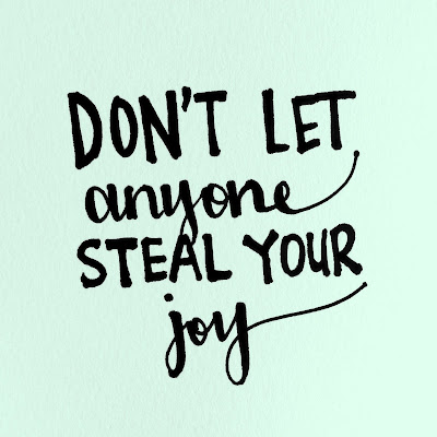 don't let anyone steal your joy
