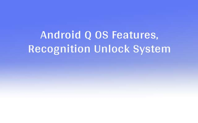 Android Q OS Features