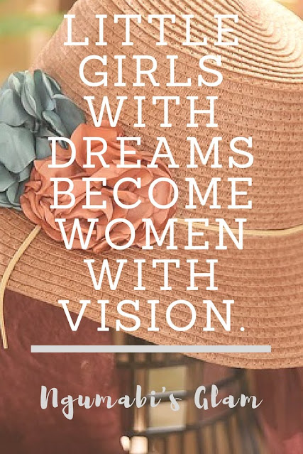 LITTLE GIRLS WITH DREAMS BECOME WOMEN WITH VISION.