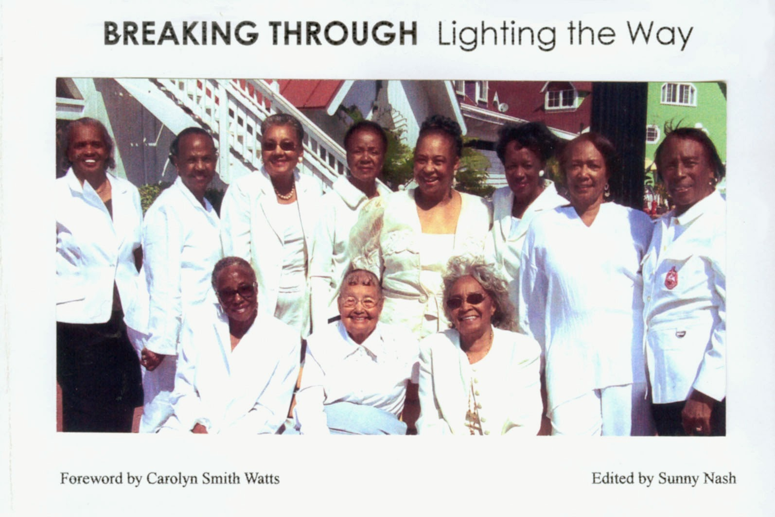 BREAKING THROUGH Lighting the Way  Profiles of African American Women who made a difference to the history of Long Beach, California  Edited by Sunny Nash Foreword by Carolyn Smith Watts  (l-r, rear) Evelyn Knight, Patricia Lofland Bobbie Smith, Alta Cooke, Carrie Bryant Vera Mulkey, Wilma Powell, Doris Topsy-Elvord (seated l-r) Autrilla Scott, Maycie Herrington Dale Clinton & Lillie Mae Wesley (not present)