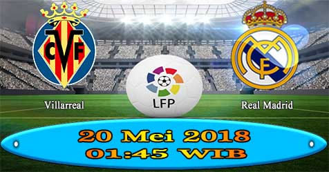 Prediksi Bola855 Villarreal vs Real Madrid 20 Mei 2018