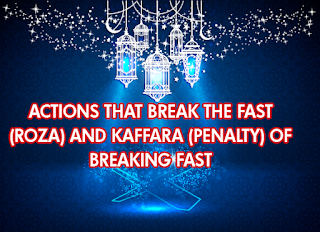 Kaffara (Penalty) of breaking fast and Actions that break the fast (Roza)