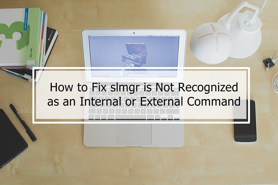 How to Fix slmgr is Not Recognized as an Internal or External Command