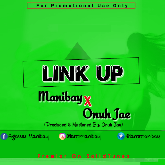 MANIBAY – LINK UP FT. ONUH JAE (PROD BY: ONUH JAE)