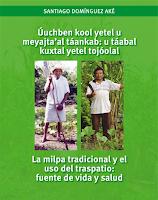 """Úuchben kool yetel u meyajta'al táankab: u táabal kuxtal yetel tojóolal"" La milpa tradicional y el uso del traspatio: fuente de vida y salud."