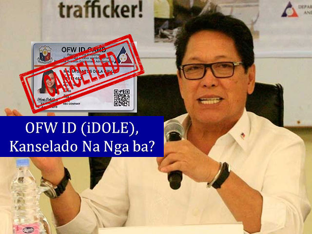The much-awaited iDOLE Card or the OFW ID which will serve as a replacement for the overseas employment certificate (OEC) has been canceled and will no longer be distributed to the overseas Filipino workers (OFW) due to some people within and outside the Department of Labor and Employment (DOLE) who allegedly want to make money out of it, according to Labor Secretary Silvestre Bello III.  Advertisement        Sponsored Links       On July last year, OFWs opposed the Php700 charge in acquiring iDOLE when some of them visited the DOLE website and was asked to pay the said amount for availing the card but the Department of Labor and Employment assured the OFWs that they may get it without any fees.    In a report from GMA 7, Labor Secretary Bello disclosed the cancellation of the implementation and distribution of the OFW ID.      Bello also added that the iDOLE project will be scrapped until the government finds a system that will provide an I-DOLE Card to the OFWs at no expense to the government and especially at no expense to our OFWs.  An issue arises when a certain lawmaker said that DOLE is charging Php720 for the distribution of the OFW ID which is supposedly free of charge to the OFWs.  DOLE announced last year the abolition of the OEC and replacing it with more convenient iDOLE Card. This will also end the collection of OEC fees which bring hassle to OFWs on vacation as well as newly hired OFWs.      With sweet promises of convenience to the migrant workers, the OFWs eagerly await for the iDOLE card until this issue about the said ID arises.    READ MORE:  11 OFWs Illegally Detained In A Room For 1 Week, Asking For Help    Find Out Which Is The Best Broadband Connection In The Philippines    Modern Immigration Electronic Gates Now At NAIA    ASEAN Promotes People Mobility Across The Region    You Too Can Earn As Much As P131K From SSS Flexi Fund Investment    Survey: 8 Out of 10 OFWS Are Not Saving Their Money For Retirement    Dubai OFW Lost His Dreams To A Scammer