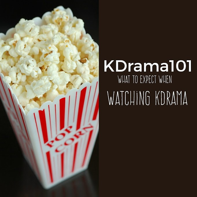 Kdrama 101 : What to expect when watching Kdramas