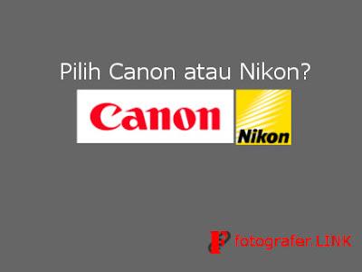 Pilih Canon atau Nikon? Berbagai Pendapat Fotografer Senior