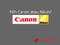 Pilih Canon atau Nikon?