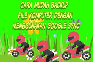 Cara mudah backup file komputer dengan menggunakan google sync
