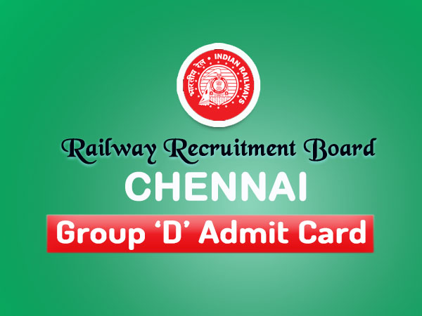 rrbchennai.gov.in group d admit card 2018 - rrb chennai cbt exam date