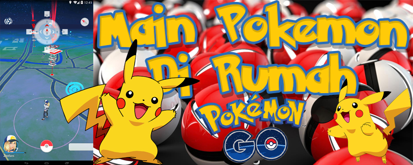 Trik Main Pokemon Go Tanpa Harus Keluar Rumah