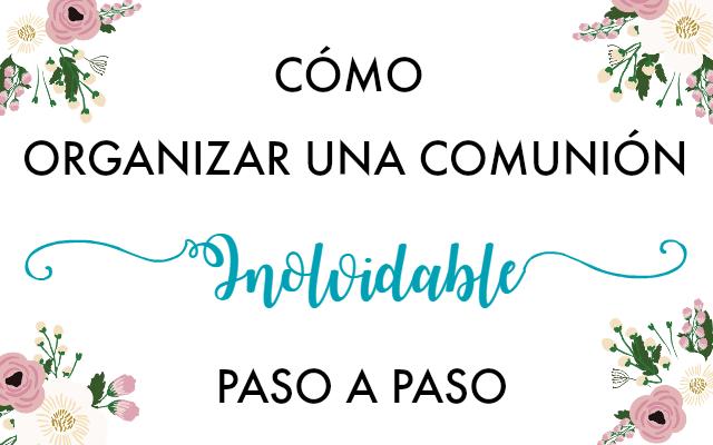 COMO ORGANIZAR UNA COMUNION INOLVIDABLE PASO A PASO