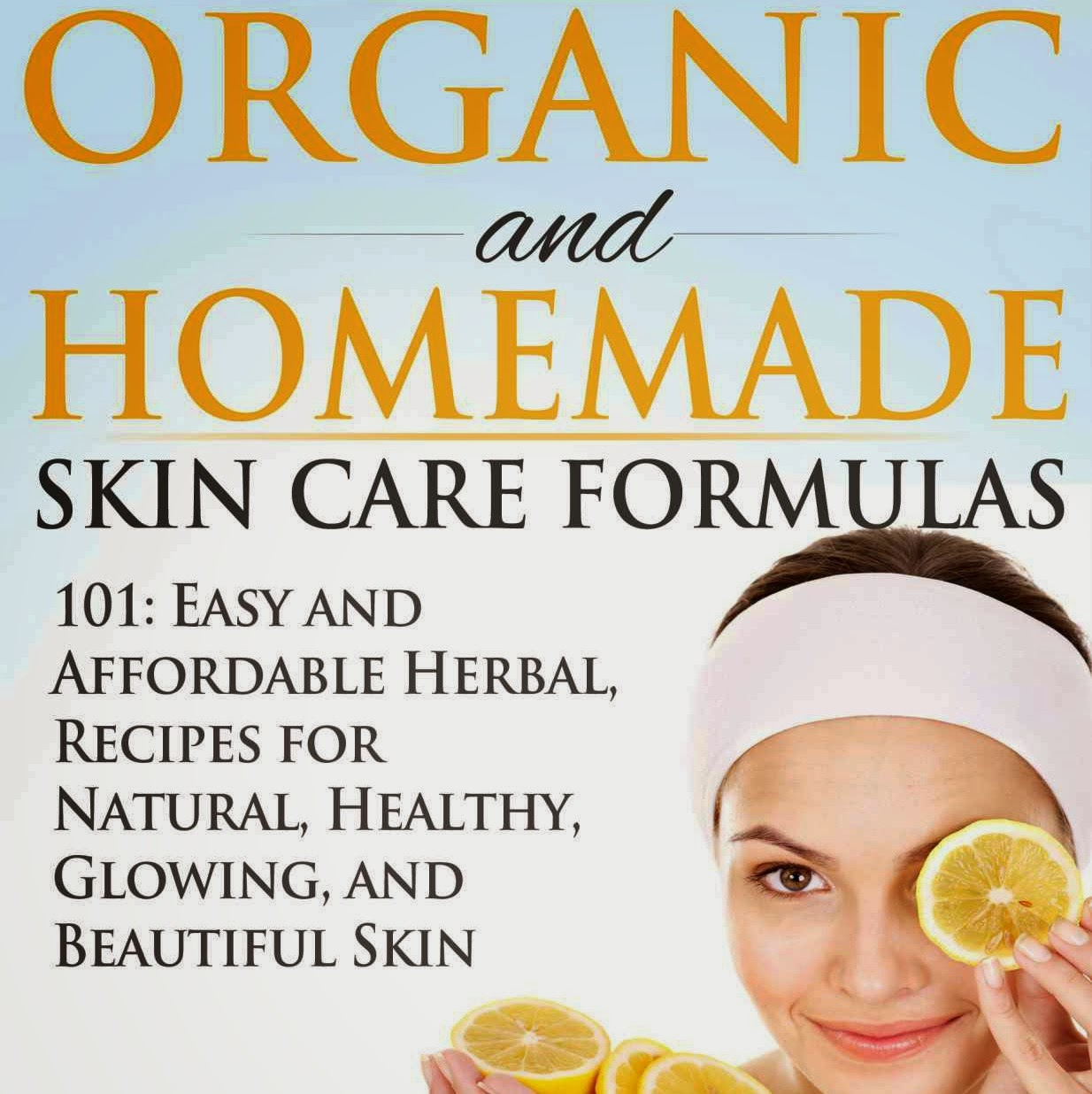 Homemade Organic Skin Body Care Easy Diy Recipes And: Frugal Mom And Wife: FREE 101 Organic And Homemade Skin