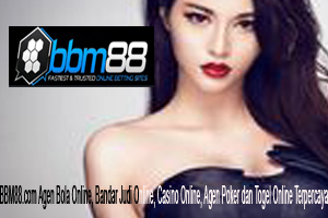 BBM88.com Agen Bola Online, Bandar Judi Online, Casino Online, Agen Poker dan Togel Online Terpercaya
