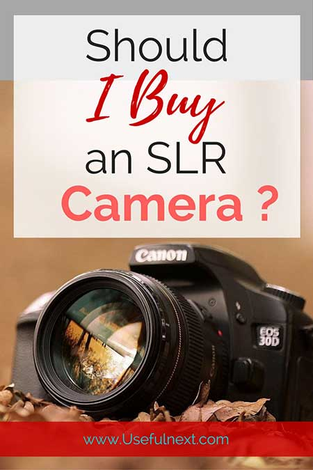 http://www.usefulnext.com/should-you-buy-an-slr-camera/