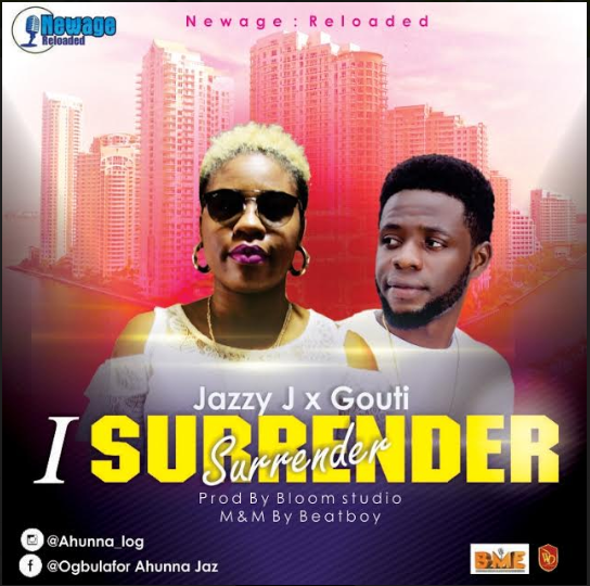 MUSIC: JAZZY J - ''I SURRENDER'' ft GOUTI ON DUTY  ||  @AhunnaJaz
