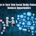 5 Ways to Turn Your Social Media Contacts Into Business Opportunities