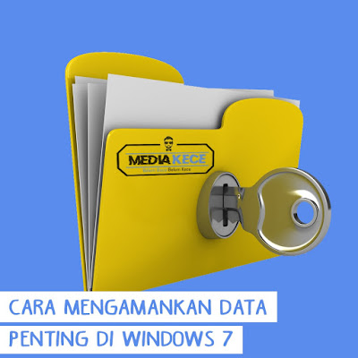 Cara Mengamankan Data Penting Di Windows 7