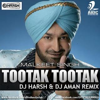 Tootak-Tootak-Desi-Tadka-Remix-Malkeet-Singh-DJ-Harsh-DJ-Aman
