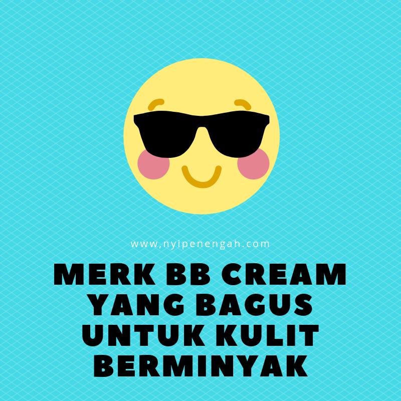Nyi Penengah Dewanti: Merk BB Cream yang Bagus untuk Kulit ...