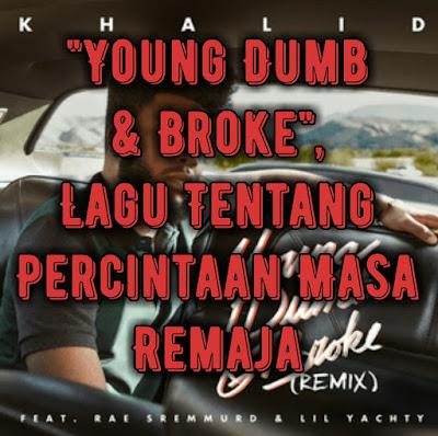 young-dumb-&-broke-lagu-tentang-percintaan-masa-remaja.jpv