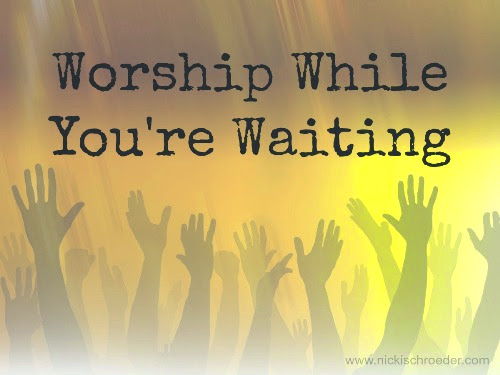 worship while you are waiting
