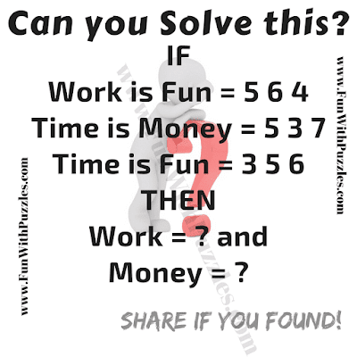 If, Work is Fun = 5 6 4, Time is Money = 5 3 7, Time is Fun = 3 5 6 Then Work = ? and Money = ?
