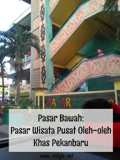 Pasar Bawah, Pasar Wisata Pusat Oleh-oleh Khas Pekanbaru