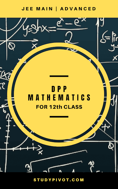 DPP of Mathematics for 12th for IIT-JEE Main and Advanced