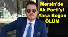 Mersin'de Ak Partiyi Yasa Boğan Ölüm