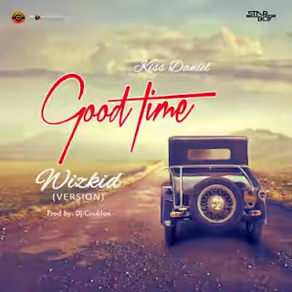 Good Time (Remix) by Kiss Daniel ft Wizkid