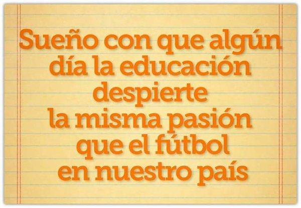 """""""Ojalá algún día la educación despierte la misma pasión que el fútbol"""", una reflexión para compartir"""