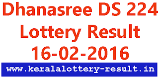 Dhanasree lottery result, Kerala lottery result, Kerala DS 224 Dhanasree lottery result, Todays dhansree lottery result, 16-02-2016 Dhanasree lottery result online, Check Dhana sree lottery DS224 result Winning number, Kerala lottery result today 16/02/2016