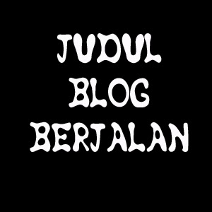 Cara Membuat Judul Blog Bergerak