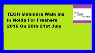 TECH Mahindra Walk ins in Noida For Freshers 2016 On 20th 21st July