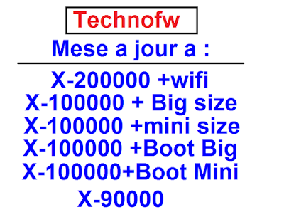 08.02.2017  X-200000 +wifi      X-100000 + Big size     X-100000 +mini size  X-100000 +Boot Big  X-100000+Boot Mini  X-90000  تحديث اجهزة Technofw