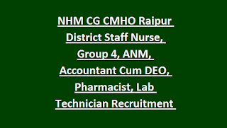 NHM CG CMHO Raipur District Staff Nurse, Group 4, ANM, Accountant Cum DEO, Pharmacist, Lab Technician Recruitment 2018 128 Govt Jobs