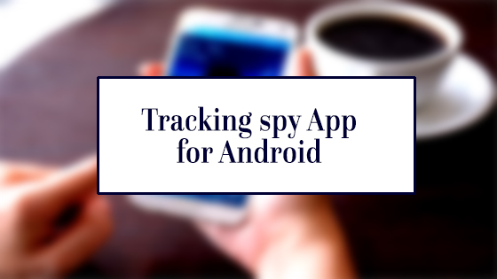 tracking spy app for android