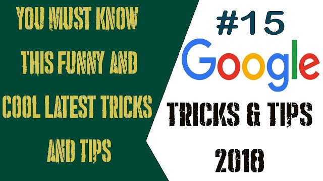 2018 LATEST 15 GOOGLE TRICKS FOR YOU FREE TIPS