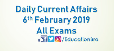 Daily Current Affairs 6th February 2019 For All Government Examinations