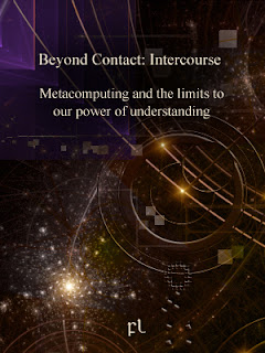Beyond Contact: Intercourse - Metacomputing and the limits to our power of understanding Cover