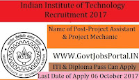 Indian Institute of Technology Recruitment 2017- Project Assistant & Project Mechanic
