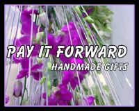 Pay It Forward - with Handmade Gifts
